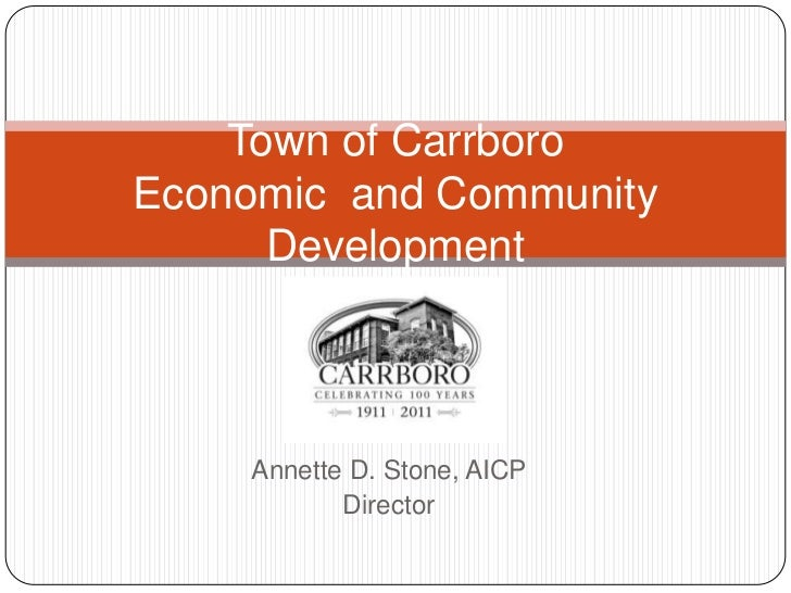 Town of CarrboroEconomic and Community      Development    Annette D. Stone, AICP           Director