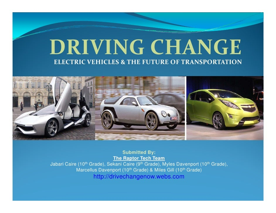 DRIVINGCHANGE  ELECTRICVEHICLES&THEFUTUREOFTRANSPORTATION                                        Submitted By:     ...