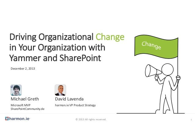 Driving Organizational Change  in Your Organization with  Yammer and SharePoint December 2, 2013  Michael Greth  David Lav...