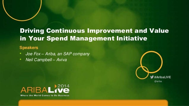 #AribaLIVE Driving Continuous Improvement and Value in Your Spend Management Initiative @ariba Speakers • Joe Fox – Ariba,...