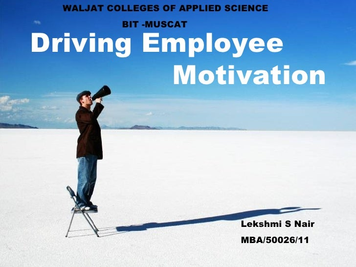 WALJAT COLLEGES OF APPLIED SCIENCE           BIT -MUSCATDriving Employee         Motivation                               ...