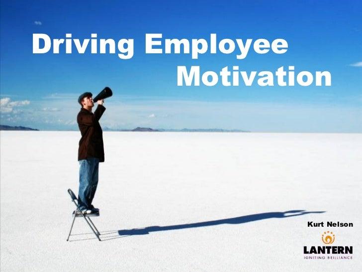 Driving Employee    Motivation Kurt Nelson