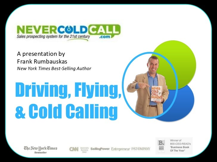 A presentation byFrank RumbauskasNew York Times Best-Selling AuthorDriving, Flying,& Cold Calling
