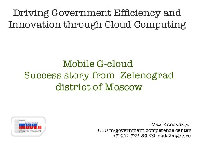 Driving Government Efficiency andInnovation through Cloud Computing         Mobile G-cloud  Success story from Zelenograd ...