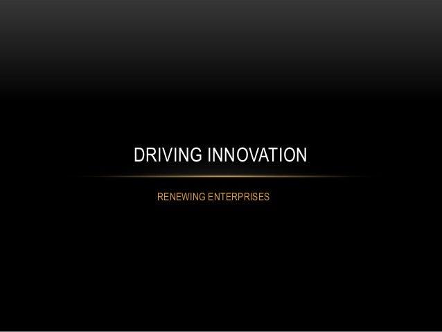 DRIVING INNOVATION RENEWING ENTERPRISES