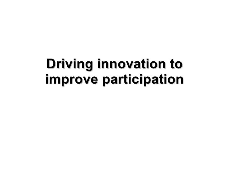 Driving innovation to improve participation