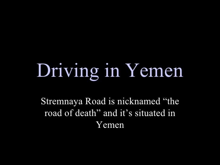"Driving in Yemen Stremnaya Road is nicknamed ""the road of death"" and it's situated in Yemen"