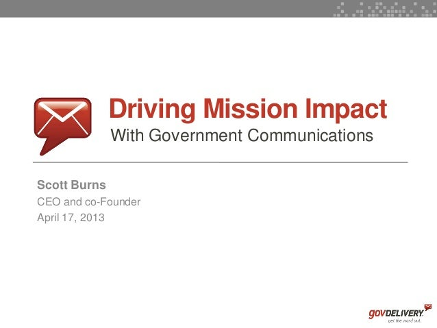 1Driving Mission ImpactWith Government CommunicationsScott BurnsCEO and co-FounderApril 17, 2013