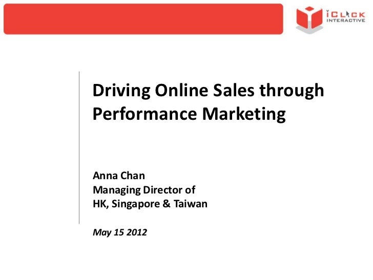 Driving Online Sales throughPerformance MarketingAnna ChanManaging Director ofHK, Singapore & TaiwanMay 15 2012