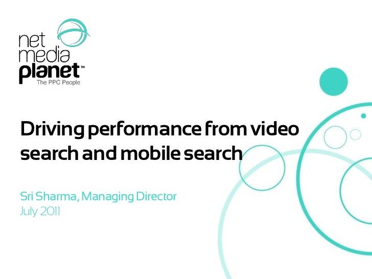 Driving performance from video search and mobile search<br />Sri Sharma, Managing Director<br />July 2011<br />