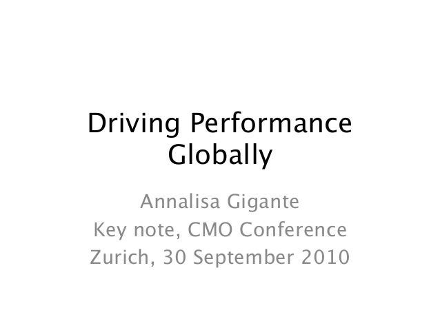 Driving Performance Globally Annalisa Gigante Key note, CMO Conference Zurich, 30 September 2010