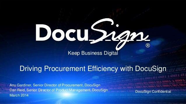 Keep Business Digital  Driving Procurement Efficiency with DocuSign Anu Gardiner, Senior Director of Procurement, DocuSign...