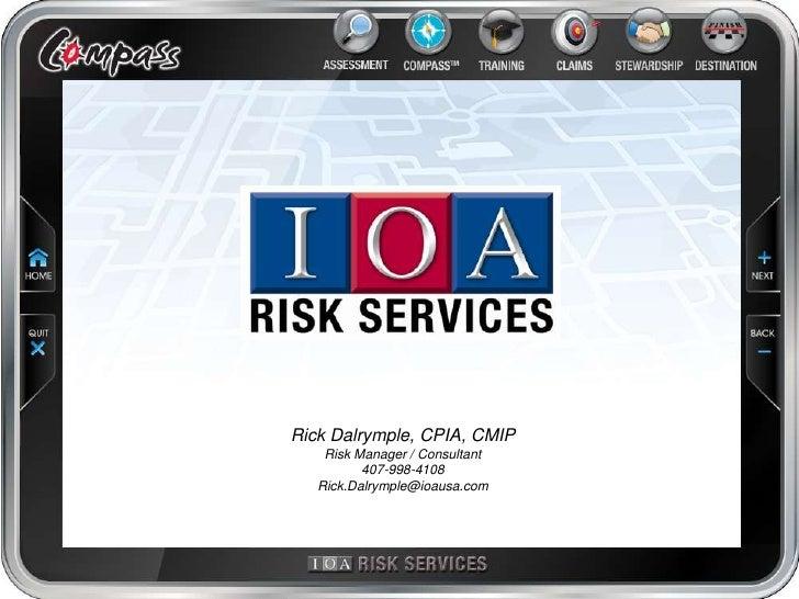 Rick Dalrymple, CPIA, CMIP<br />Risk Manager / Consultant<br />407-998-4108<br />Rick.Dalrymple@ioausa.com<br />