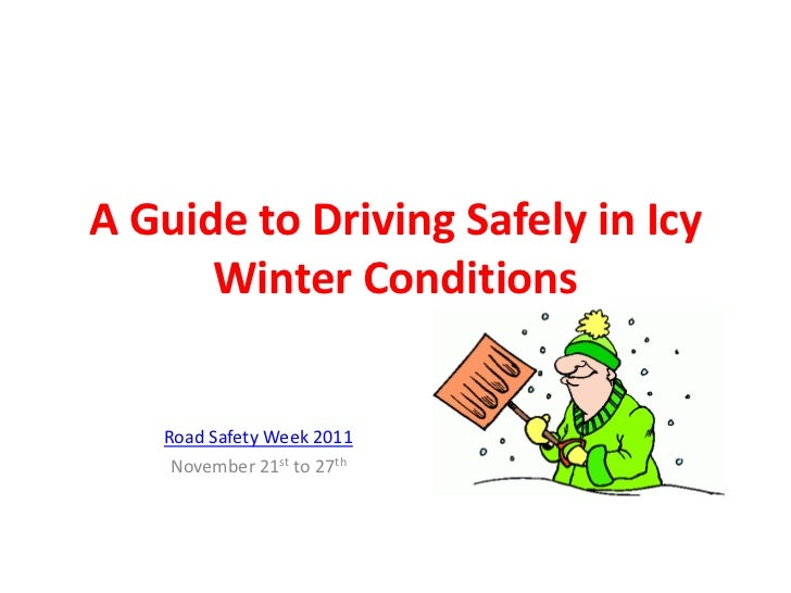 A Guide to Driving Safely in Icy      Winter Conditions   Road Safety Week 2011    November 21st to 27th