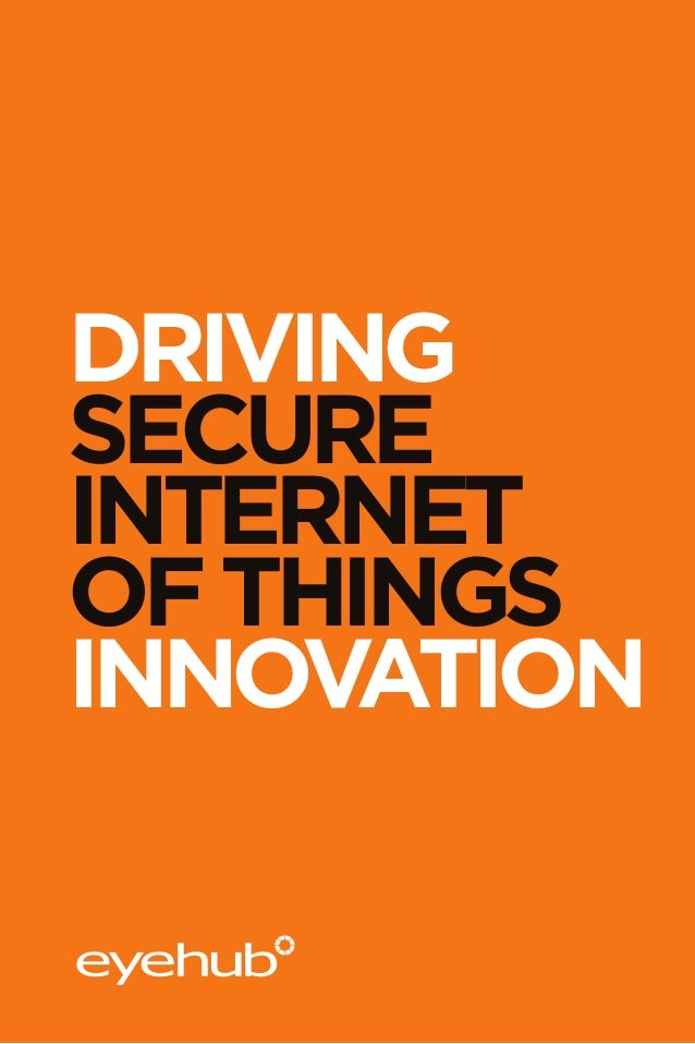 DRIVING SECURE INTERNET OF THINGS INNOVATION