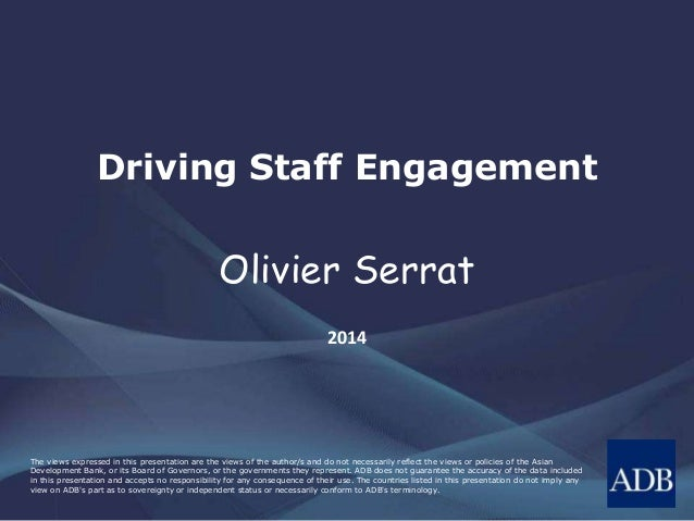 Driving Staff Engagement  Olivier Serrat  2014  The views expressed in this presentation are the views of the author/s and...