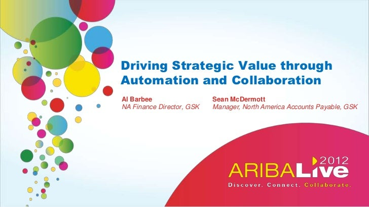 Driving Strategic Value throughAutomation and CollaborationAl Barbee                  Sean McDermottNA Finance Director, G...