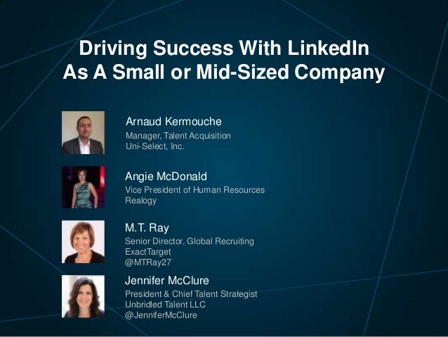 Driving Success With LinkedIn As A Small or Mid-Sized Company Arnaud Kermouche Manager, Talent Acquisition Uni-Select, Inc...