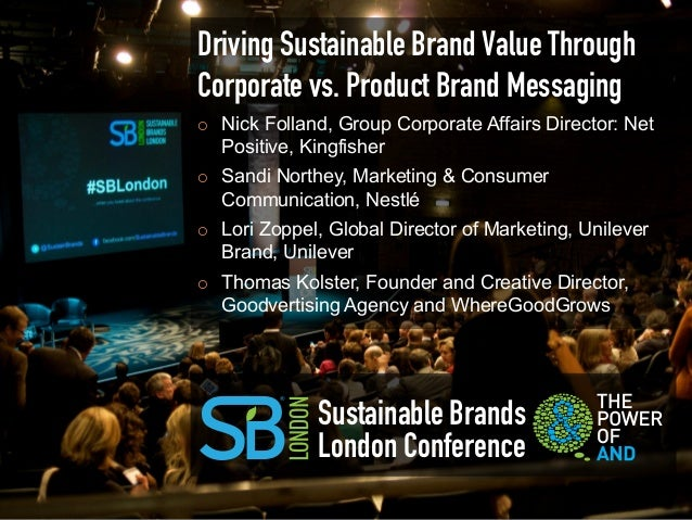 Driving Sustainable Brand Value ThroughCorporate vs. Product Brand Messaging¡   Nick Folland, Group Corporate Affairs Di...