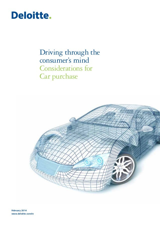 Driving through the consumer's mind Considerations for Car purchase  February 2014 www.deloitte.com/in