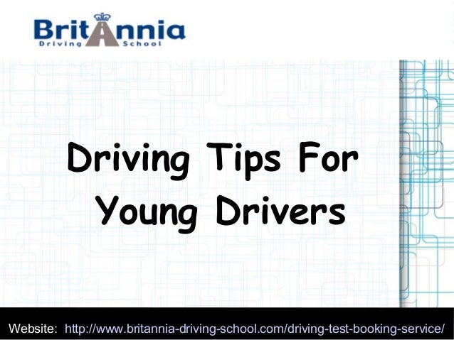 Website: http://www.britannia-driving-school.com/driving-test-booking-service/ Driving Tips For Young Drivers