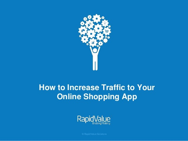 Driving traffic to your online shopping app by RapidValue Solutions