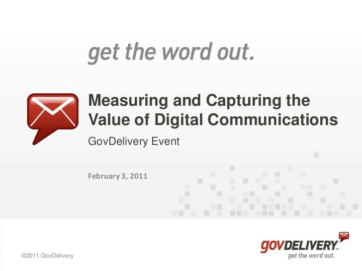 Measuring and Capturing the Value of Digital Communications<br />GovDelivery Event<br />February 3, 2011<br />