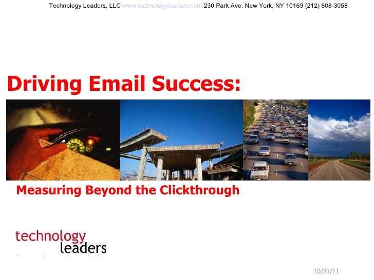 10/31/11 Driving Email Success: Technology Leaders, LLC  www.technologyleaders.com  230 Park Ave. New York, NY 10169 (212)...