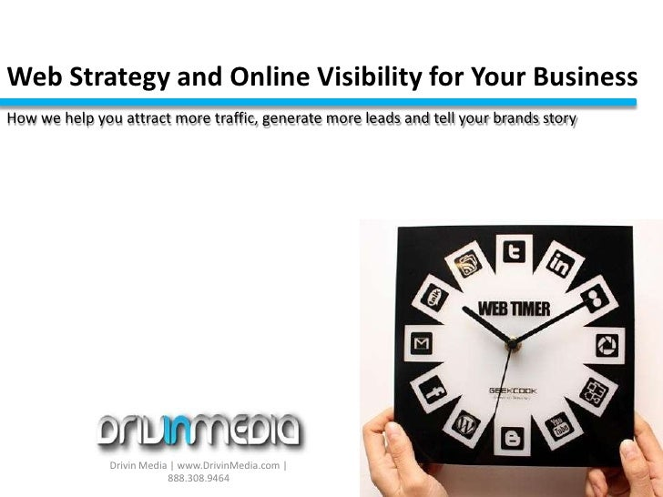 Web Strategy and Online Visibility for Your Business<br />How we help you attract more traffic, generate more leads and te...