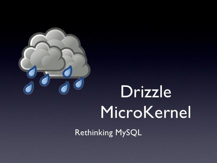 Drizzle MicroKernel Rethinking MySQL