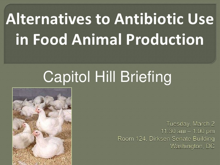 Alternatives to Antibiotic Use in Food Animal Production<br />Capitol Hill Briefing<br /> Tuesday, March 211:30 am – 1:00 ...