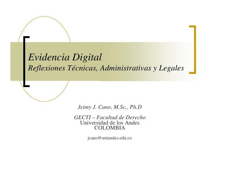 Evidencia Digital Reflexiones Técnicas, Administrativas y Legales                  Jeimy J. Cano, M.Sc., Ph.D             ...