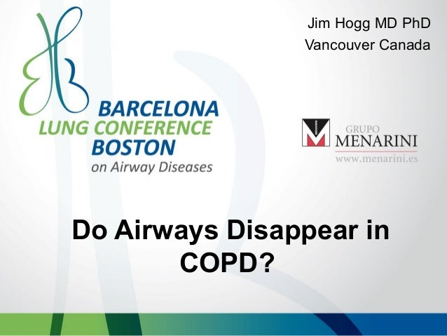 Jim Hogg MD PhD Vancouver Canada  Do Airways Disappear in COPD?