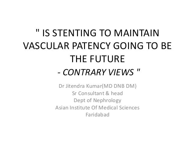 """ IS STENTING TO MAINTAIN VASCULAR PATENCY GOING TO BE THE FUTURE - CONTRARY VIEWS "" Dr Jitendra Kumar(MD DNB DM) Sr Consu..."
