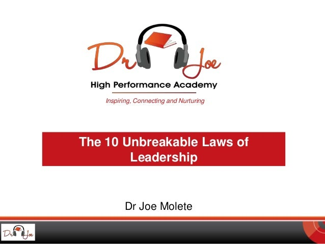 Inspiring, Connecting and Nurturing The 10 Unbreakable Laws of Leadership Dr Joe Molete