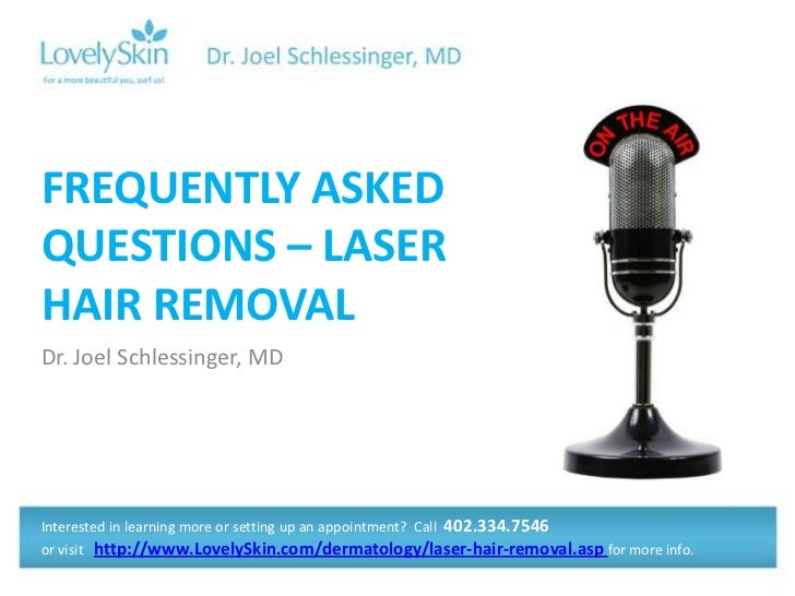 FREQUENTLY ASKEDQUESTIONS – LASERHAIR REMOVALDr. Joel Schlessinger, MDInterested in learning more or setting up an appoint...