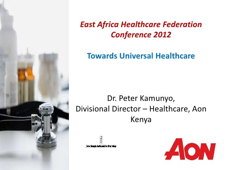 East Africa Healthcare Federation          Conference 2012   Towards Universal Healthcare         Dr. Peter Kamunyo,Divisi...
