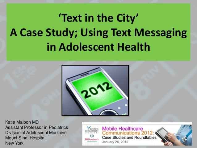 'Text in the City' A Case Study; Using Text Messaging in Adolescent Health Katie Malbon MD Assistant Professor in Pediatri...