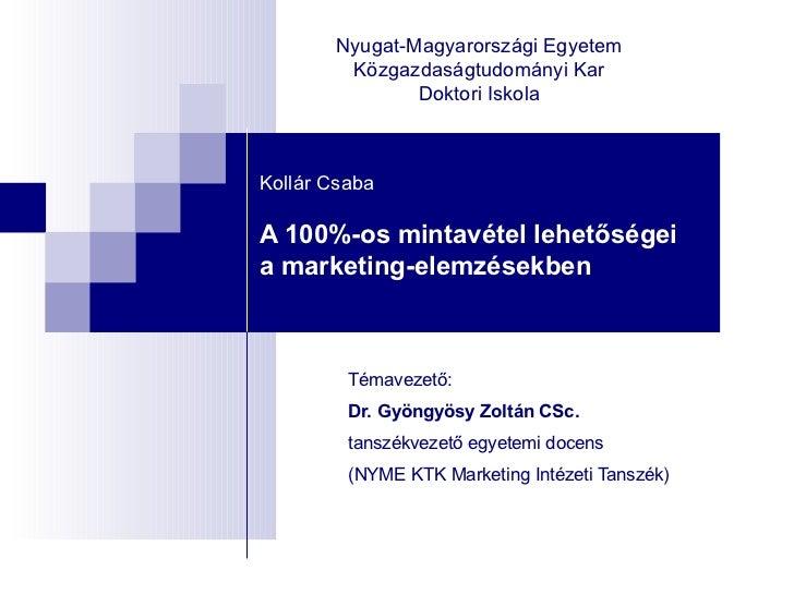 <ul>Nyugat-Magyarországi Egyetem Közgazdaságtudományi Kar Doktori Iskola </ul><ul>Kollár Csaba A 100%-os mintavétel lehető...