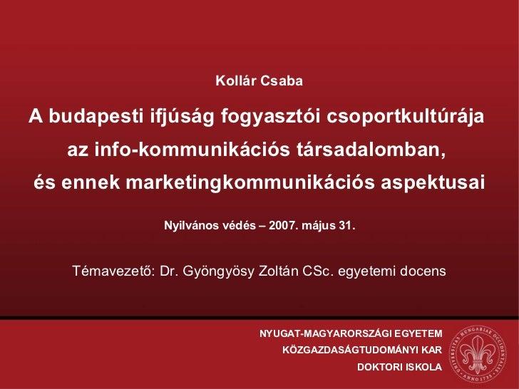 Dr. Kollár Csaba: A budapesti ifjúság fogyasztói csoportkultúrája az info-kommunikációs társadalomban, és ennek marketingkommunikációs aspektusai