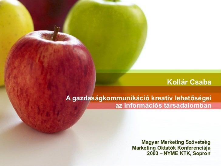 Kollár Csaba A gazdaságkommunikáció kreatív lehetőségei az információs társadalomban Magyar Marketing Szövetség Marketing ...