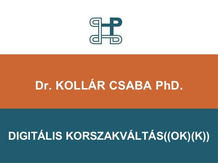 Dr. Kollár Csaba: Digitális korszakváltás((ok)(k))