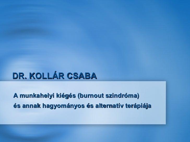 Dr. Kollár Csaba: A munkahelyi kiégés (burnout szindróma) és annak hagyományos és alternatív terápiája