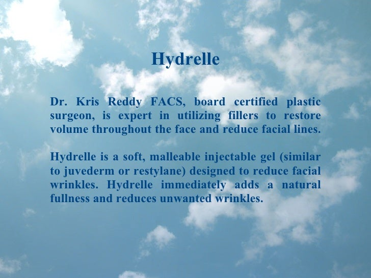 Hydrelle Dr. Kris Reddy FACS, board certified plastic surgeon, is expert in utilizing fillers to restore volume throughout...
