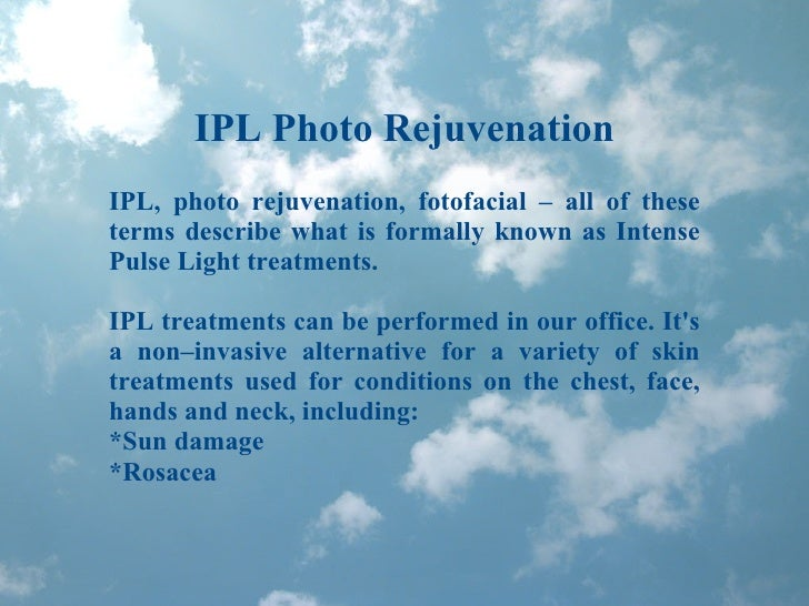 IPL Photo Rejuvenation IPL, photo rejuvenation, fotofacial – all of these terms describe what is formally known as Intense...