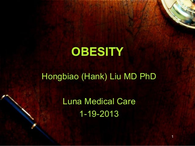 OBESITYHongbiao (Hank) Liu MD PhD    Luna Medical Care       1-19-2013                             1