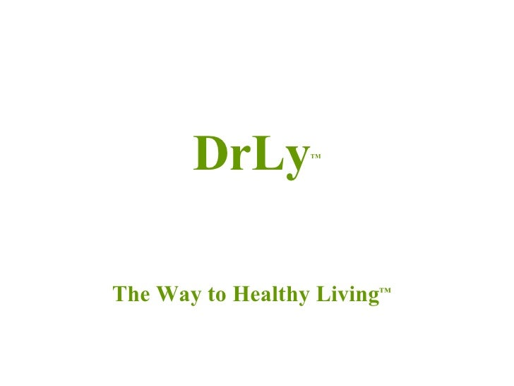 DrLy TM The Way to Healthy Living ™