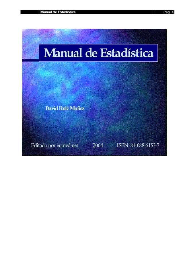 Manual de Estadística Pag. 1 Manual deEstadística DavidRuiz Muñoz Editado por eumed·net 2004 ISBN: 84-688-6153-7