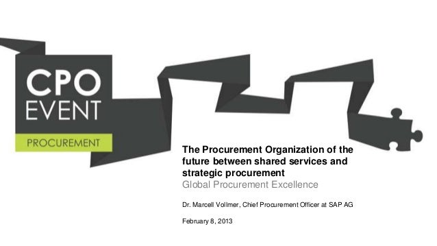 The Procurement Organization of thefuture between shared services andstrategic procurementGlobal Procurement ExcellenceDr....