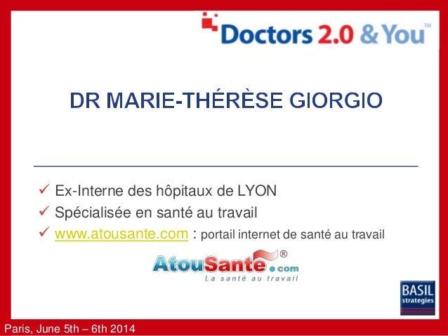 Paris, June 5th – 6th 2014  Ex-Interne des hôpitaux de LYON  Spécialisée en santé au travail  www.atousante.com : porta...